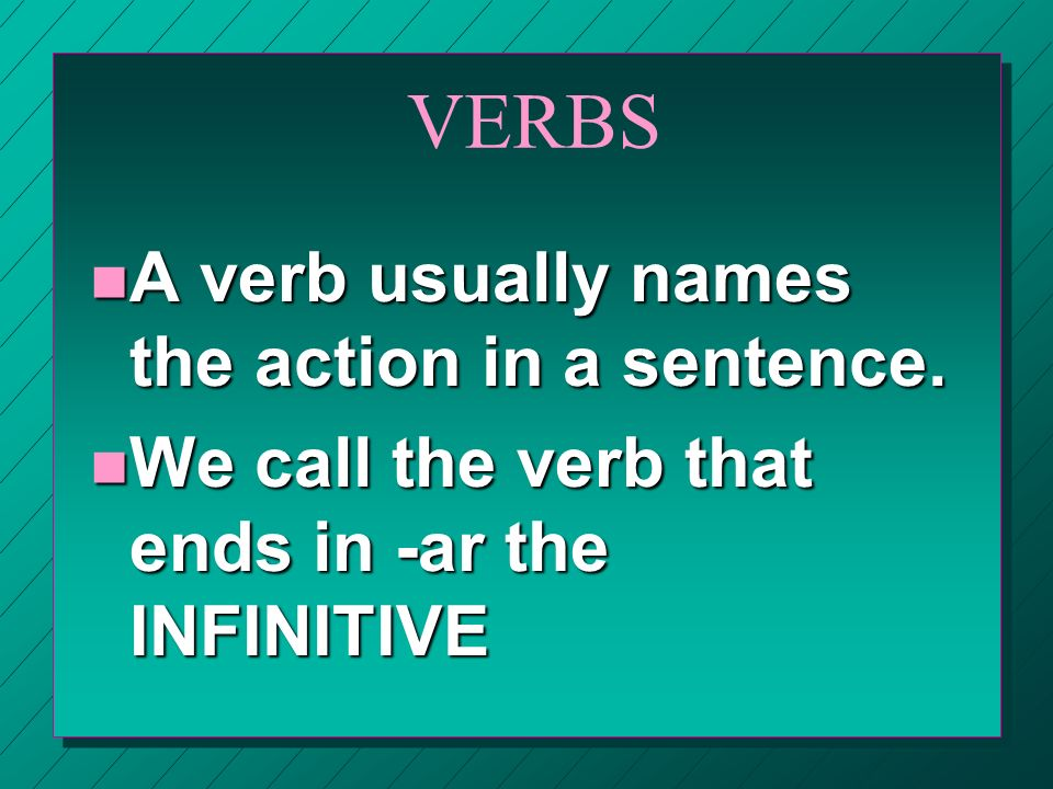 VERBS n A verb usually names the action in a sentence.