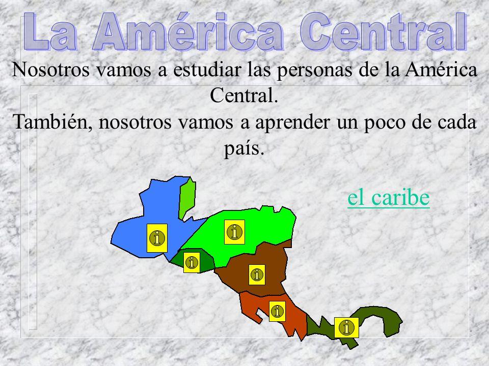 Nosotros vamos a estudiar las personas de la América Central.