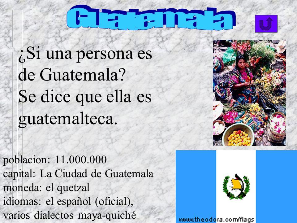 ¿Si una persona es de Guatemala.Se dice que ella es guatemalteca.