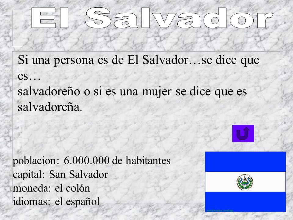 Si una persona es de El Salvador…se dice que es… salvadoreño o si es una mujer se dice que es salvadoreña.