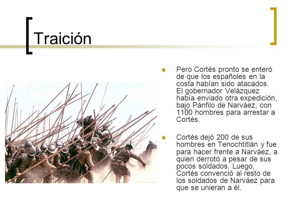 Traición Pero Cortés pronto se enteró de que los españoles en la costa habían sido atacados. El gobernador Velázquez había enviado otra expedición, ba