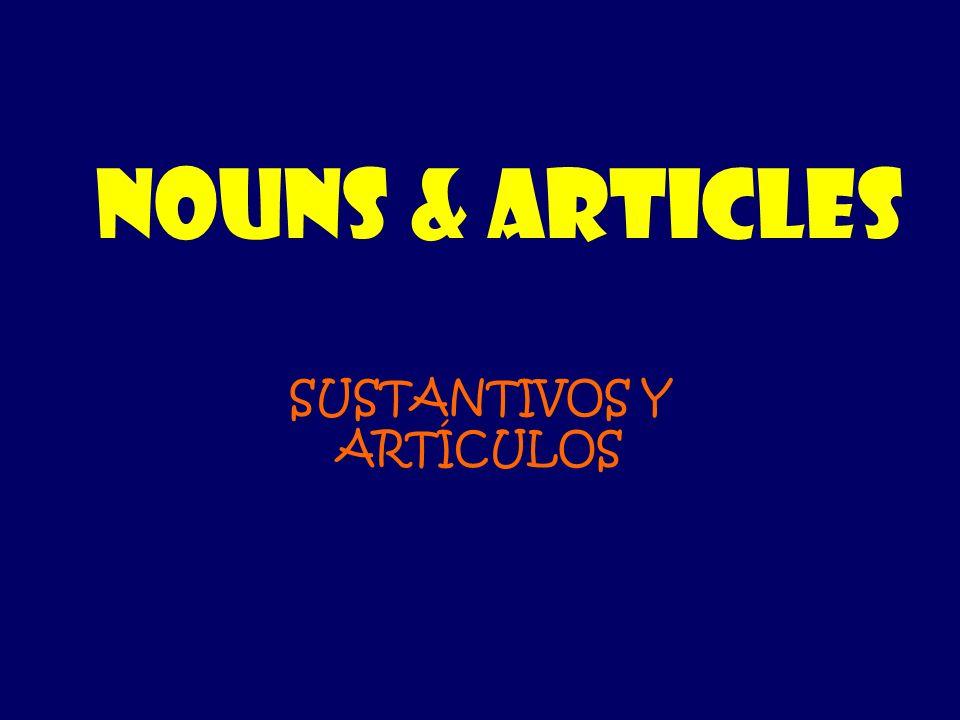 NOUNS & ARTICLES SUSTANTIVOS Y ARTÍCULOS
