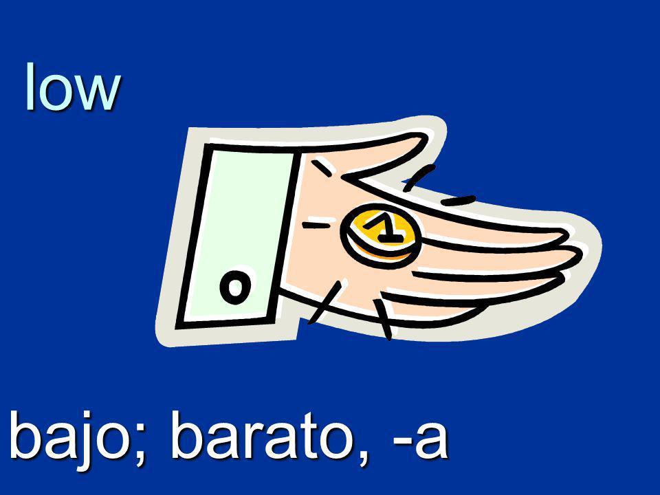 low bajo; barato, -a
