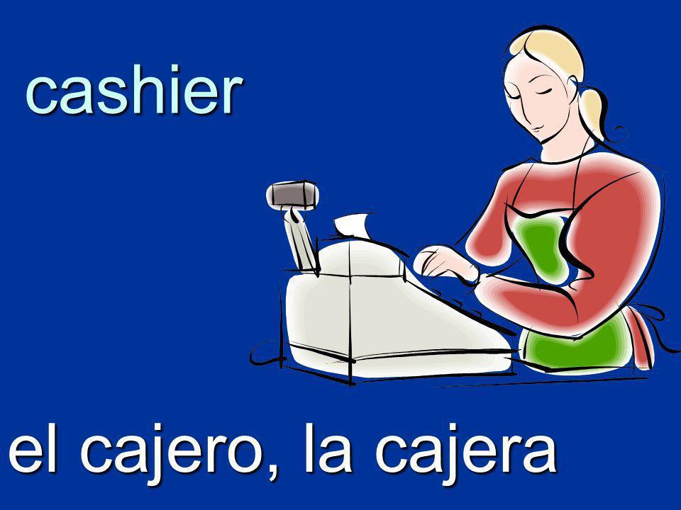 cashier el cajero, la cajera