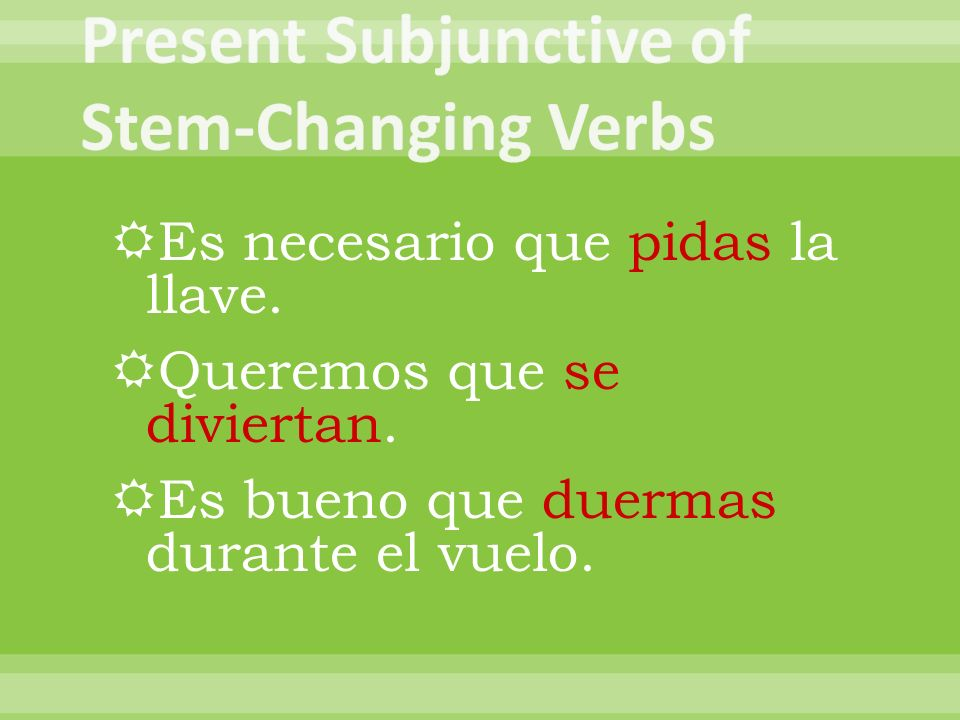 Other verbs you know that follow these patterns are: o...ue: morir e…ie: sentirse, preferir e…i: reír, repetir, servir, vestir(se), seguir, conseguir