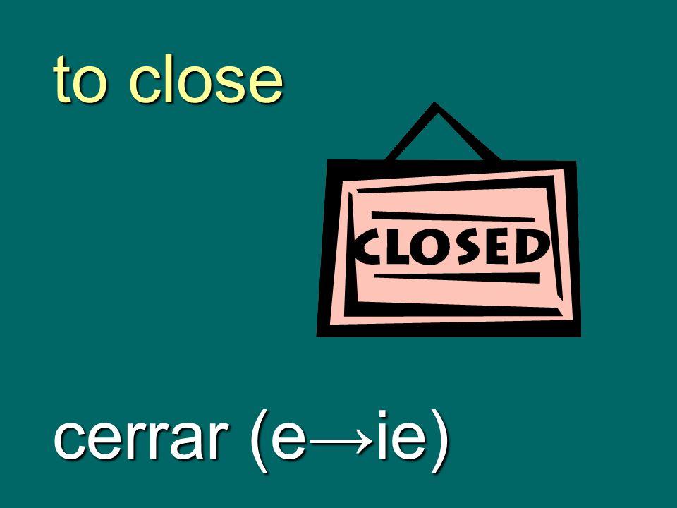 to close cerrar (eie)