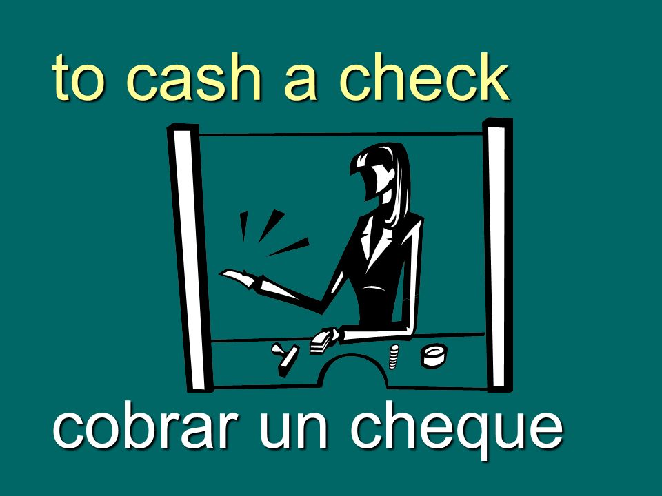 to cash a check cobrar un cheque
