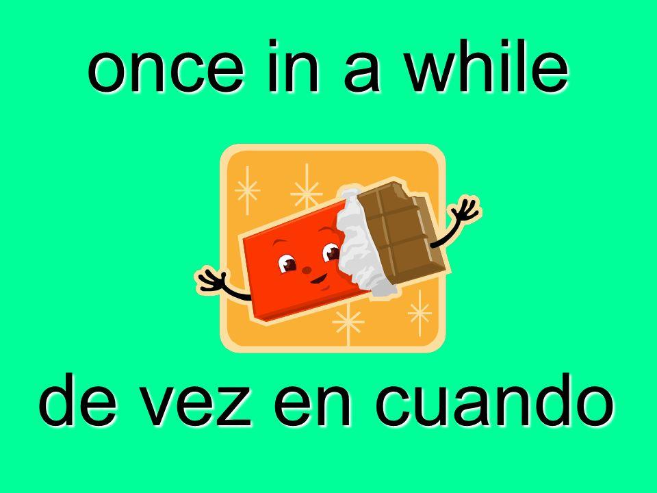 once in a while de vez en cuando