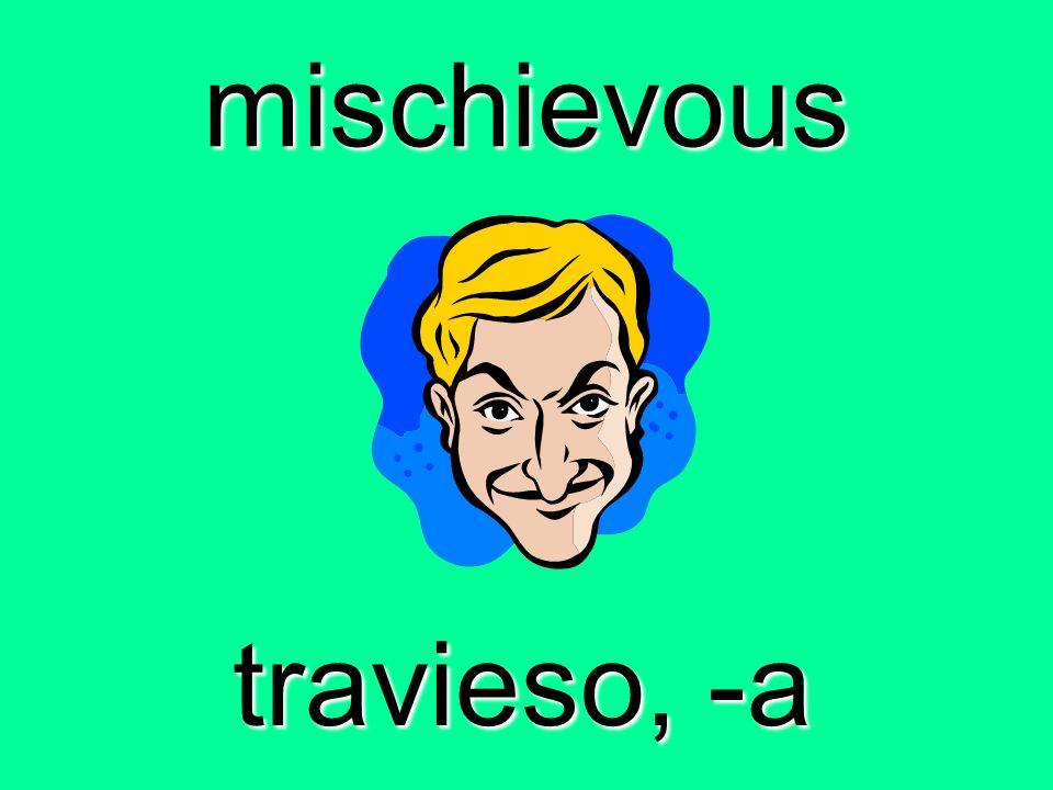mischievous travieso, -a