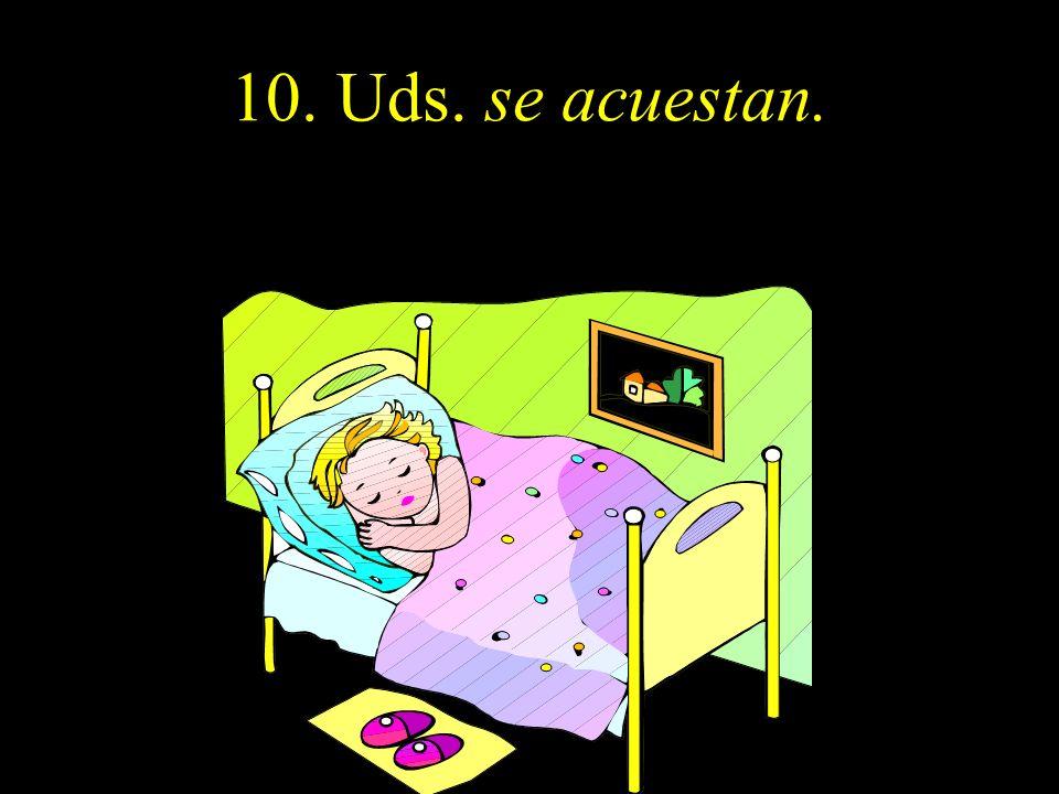 10. Uds. se acuestan.