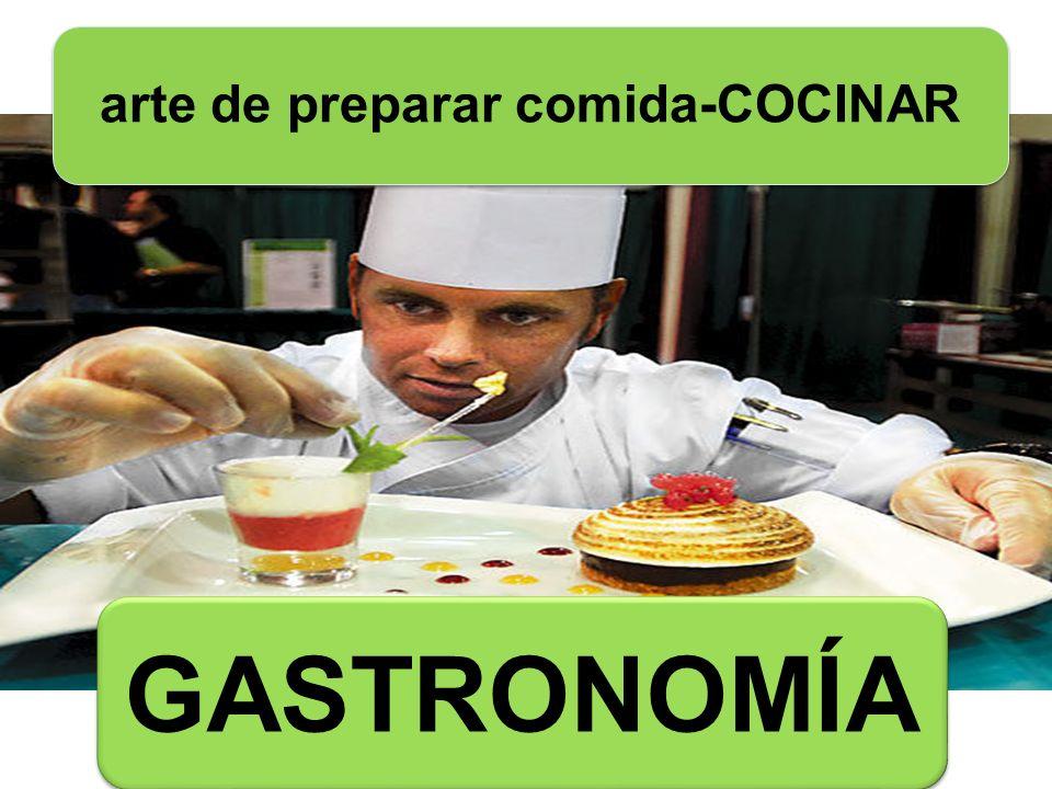 GASTRONOMÍA arte de preparar comida-COCINAR