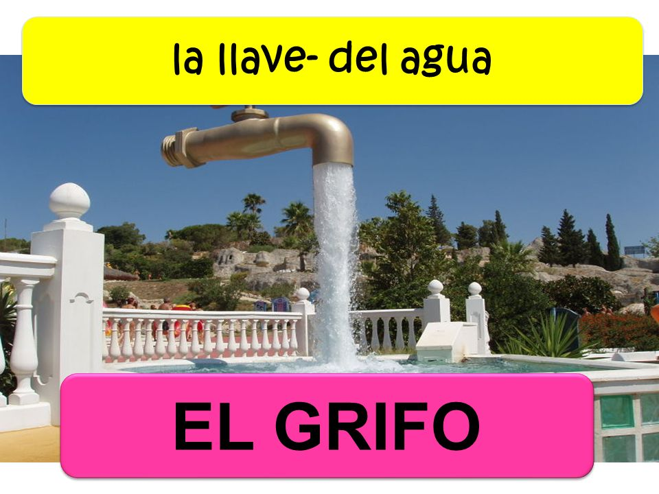 EL GRIFO la llave- del agua