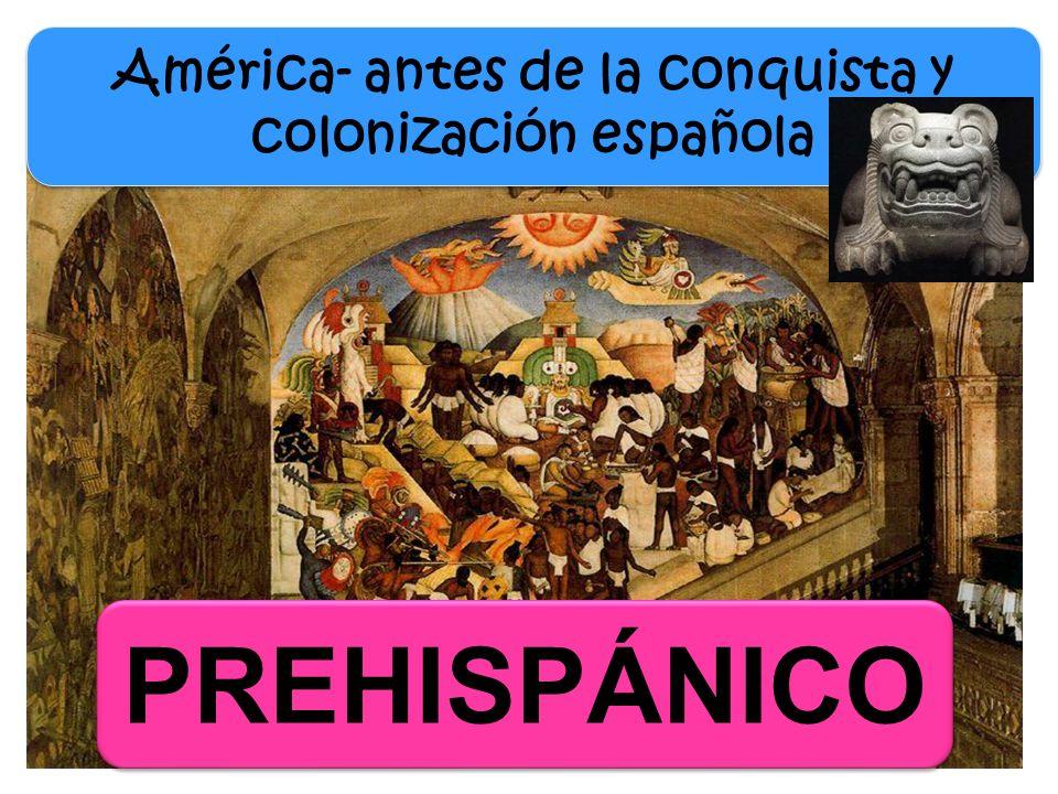 PREHISPÁNICO América- antes de la conquista y colonización española