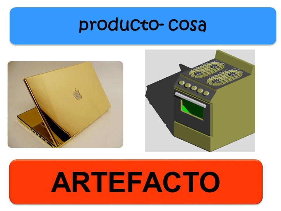 ARTEFACTO producto- cosa