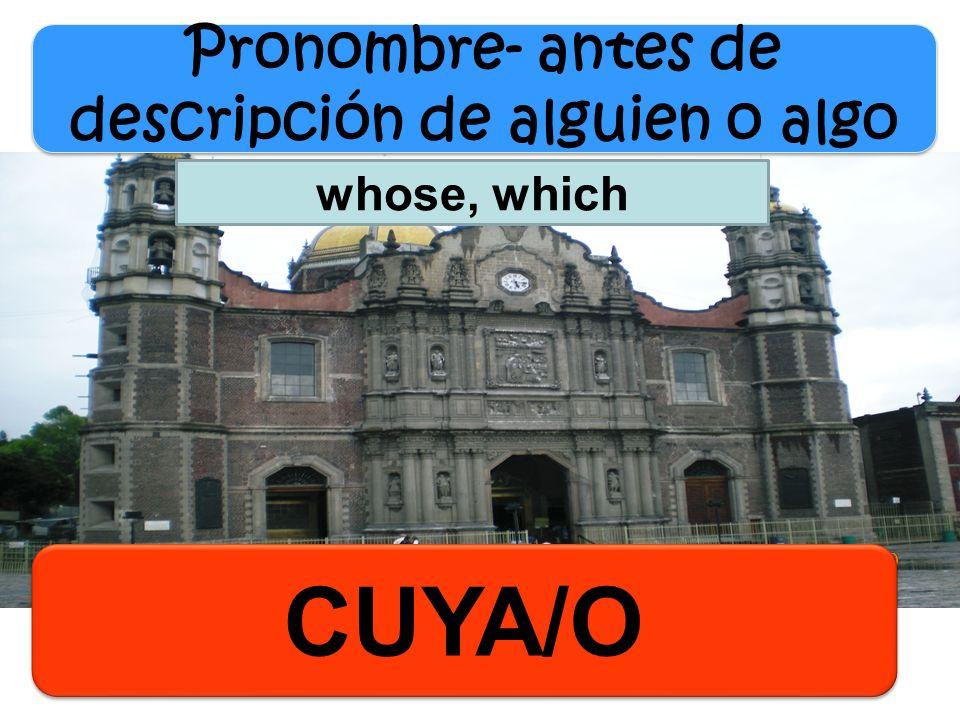 CUYA/O Pronombre- antes de descripción de alguien o algo whose, which