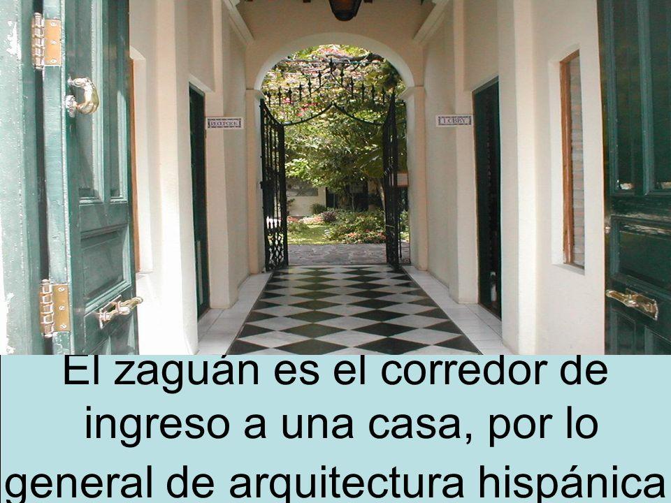 El zaguán es el corredor de ingreso a una casa, por lo general de arquitectura hispánica
