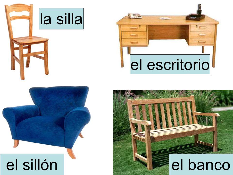 la silla el sillón el escritorio el banco