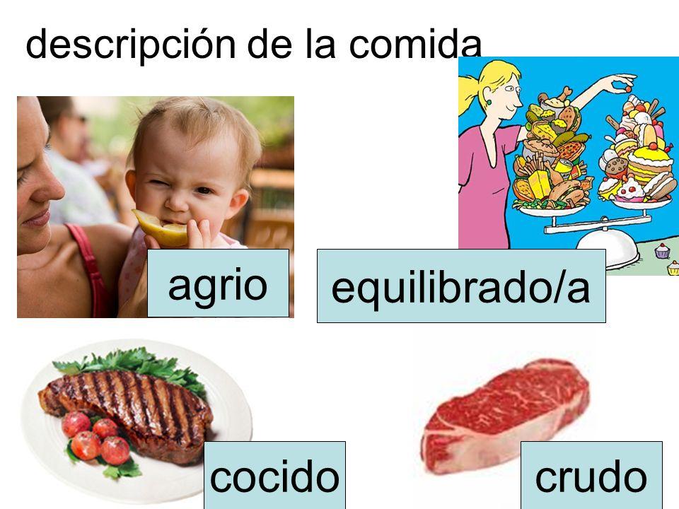 descripción de la comida agrio cocidocrudo equilibrado/a