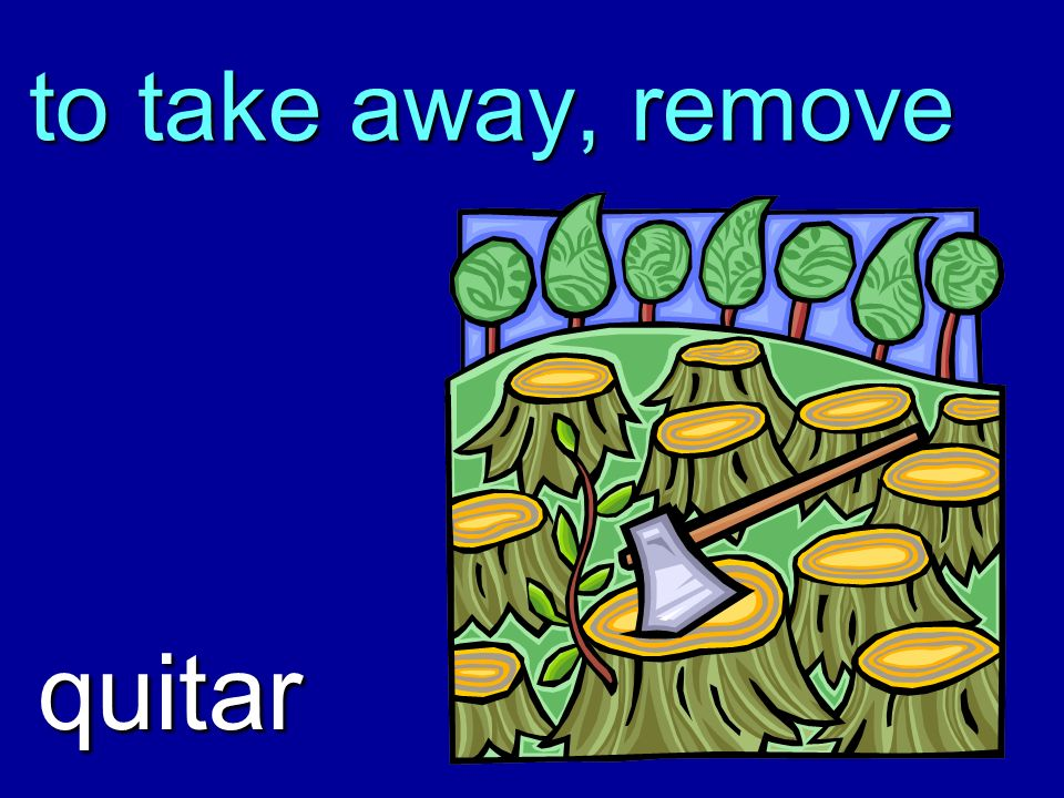 to take away, remove quitar