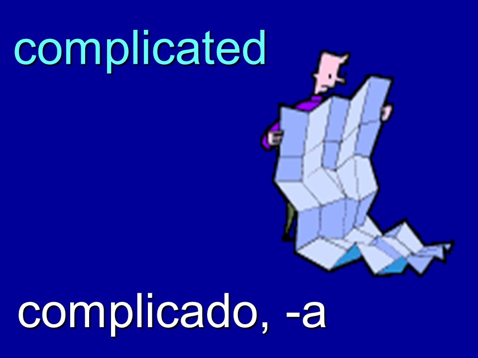 complicated complicado, -a