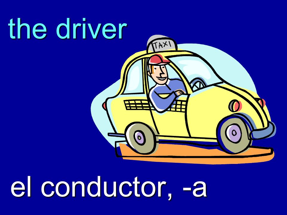 the driver el conductor, -a
