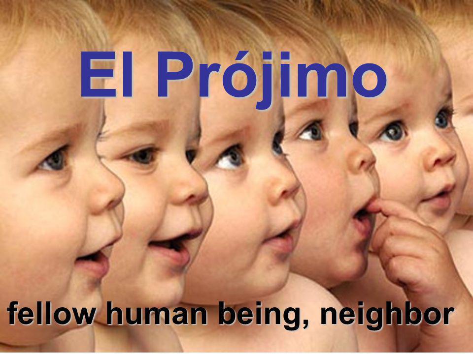 El Prójimo fellow human being, neighbor