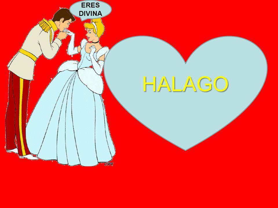 HALAGO ERES DIVINA
