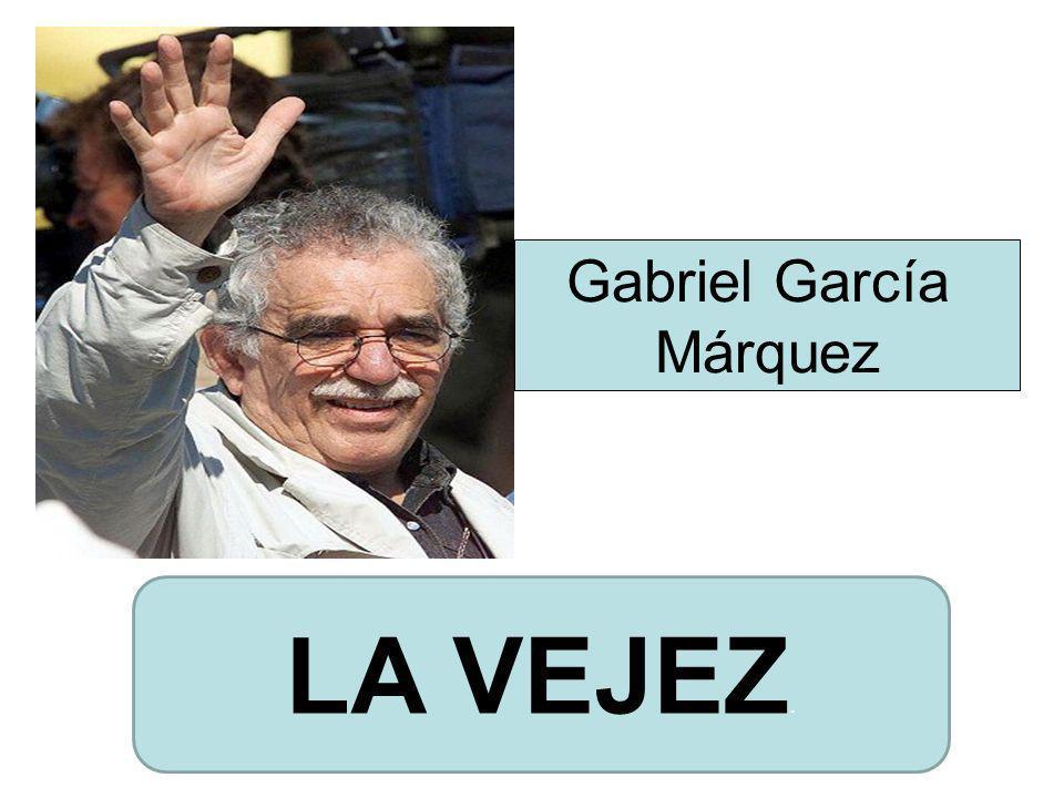 LA VEJEZ. Gabriel García Márquez