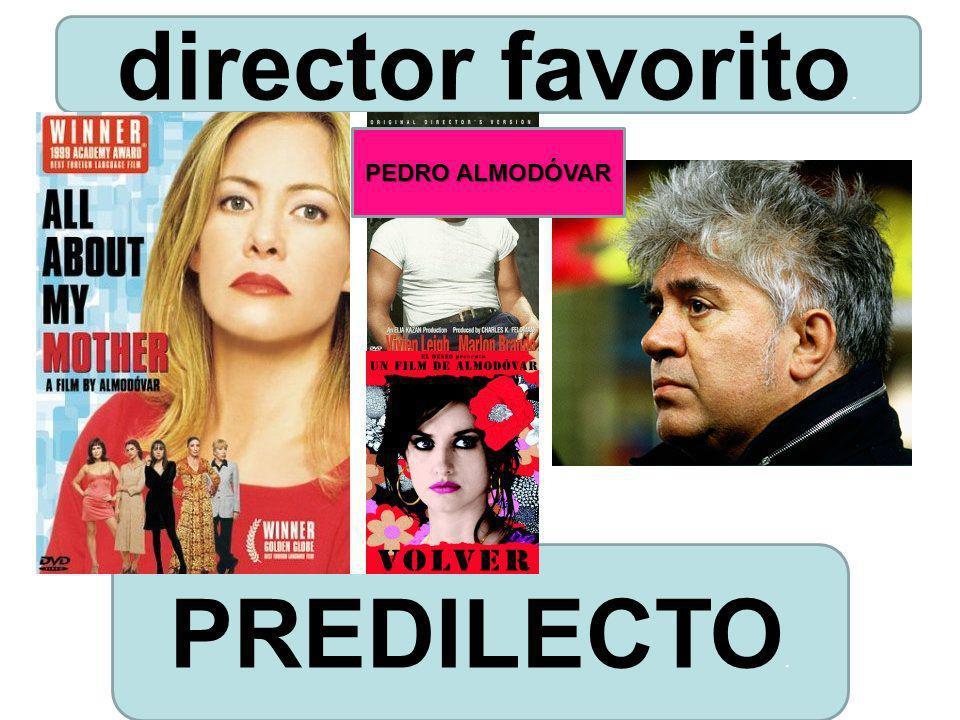 PREDILECTO. director favorito. PEDRO ALMODÓVAR