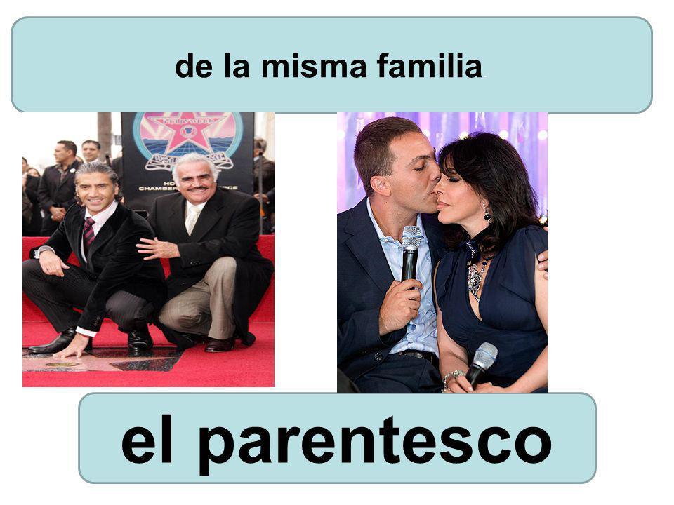 el parentesco de la misma familia.