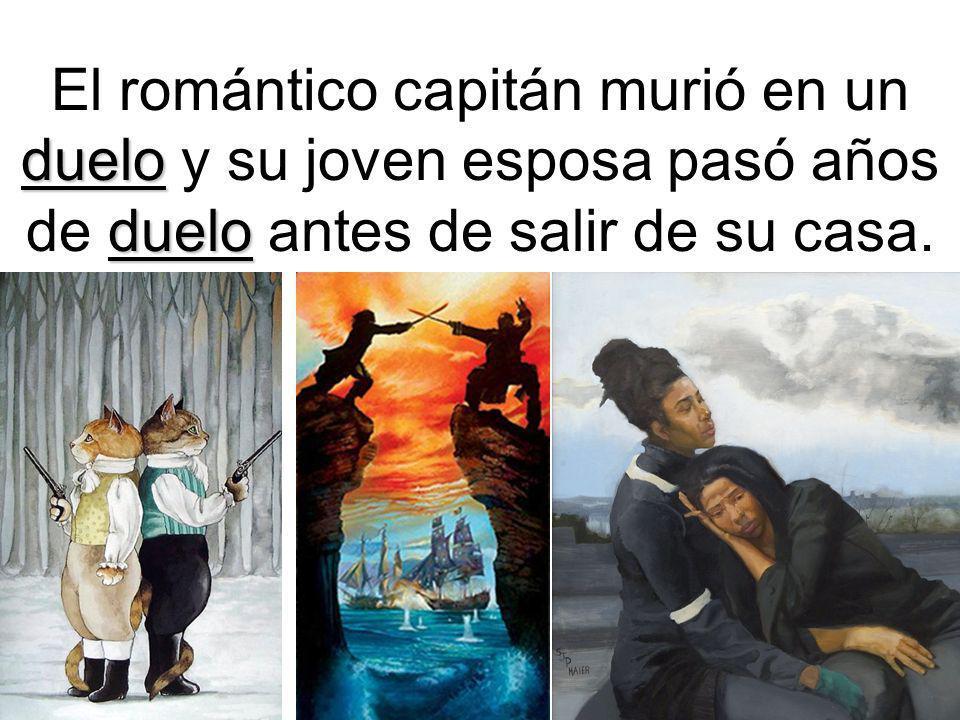 duelo duelo El romántico capitán murió en un duelo y su joven esposa pasó años de duelo antes de salir de su casa.