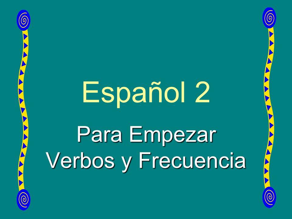 Español 2 Para Empezar Verbos y Frecuencia