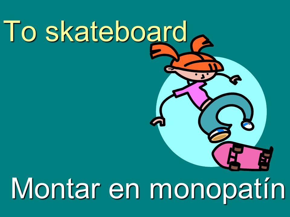 To skateboard Montar en monopatín