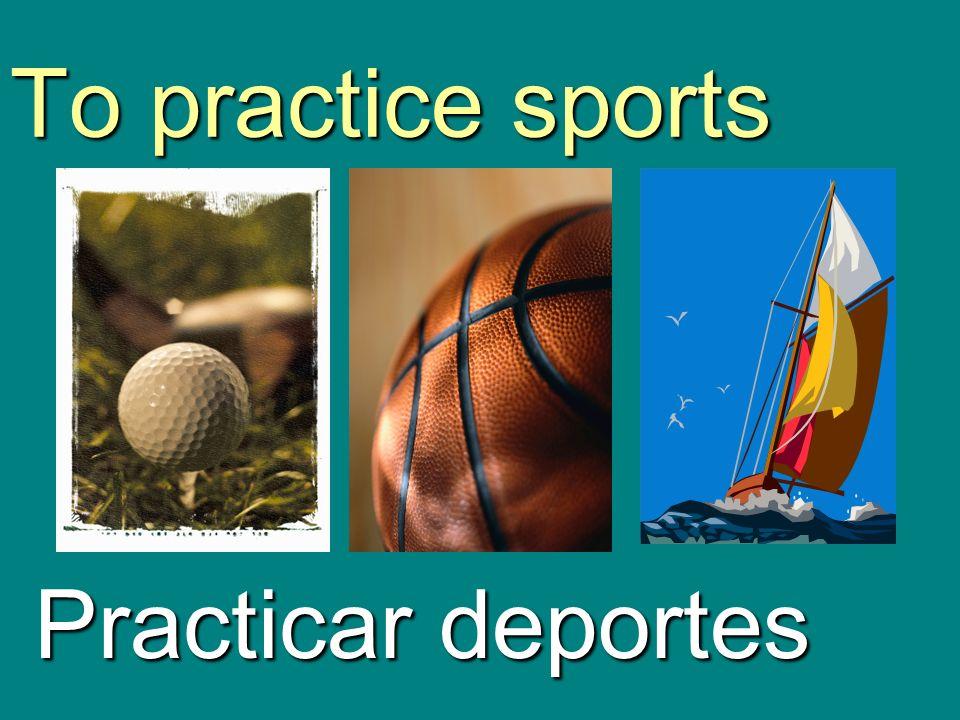 To practice sports Practicar deportes