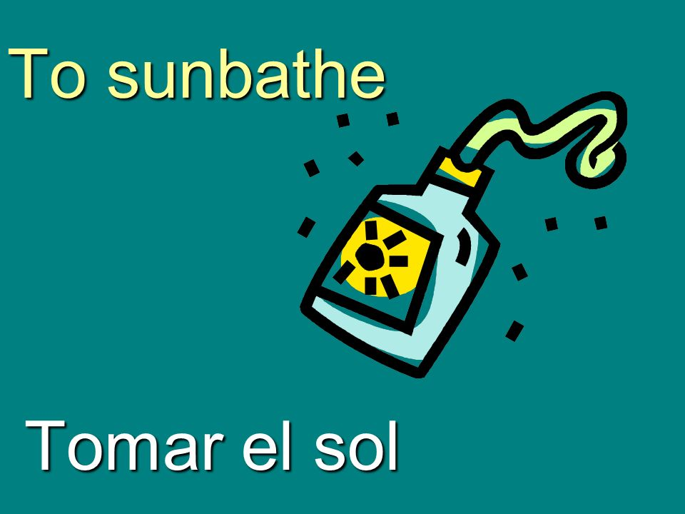 To sunbathe Tomar el sol