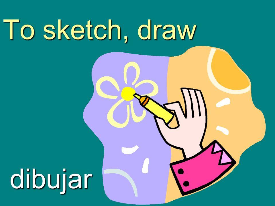 To sketch, draw dibujar