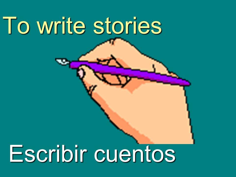 To write stories Escribir cuentos