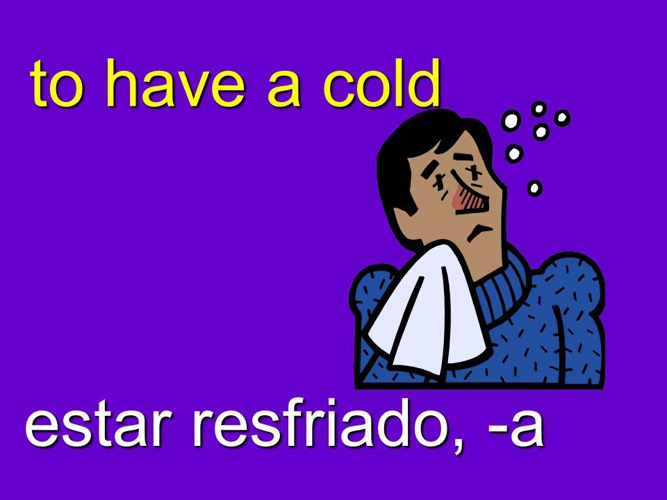 to have a cold estar resfriado, -a