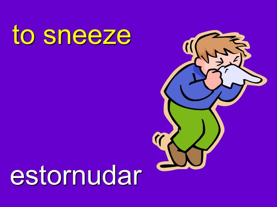 to sneeze estornudar