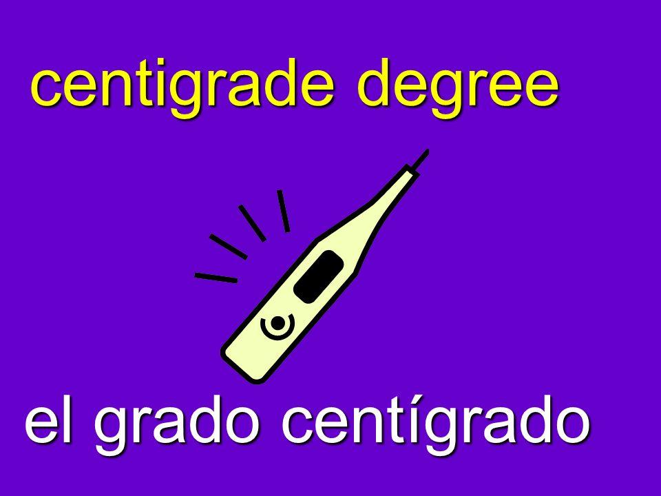 centigrade degree el grado centígrado