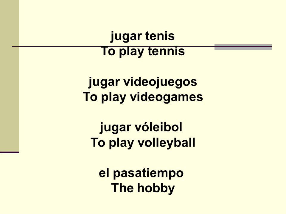 jugar tenis To play tennis jugar videojuegos To play videogames jugar vóleibol To play volleyball el pasatiempo The hobby