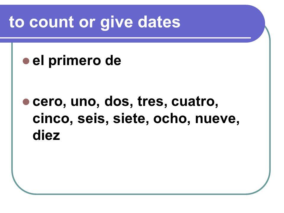 to count or give dates el primero de cero, uno, dos, tres, cuatro, cinco, seis, siete, ocho, nueve, diez