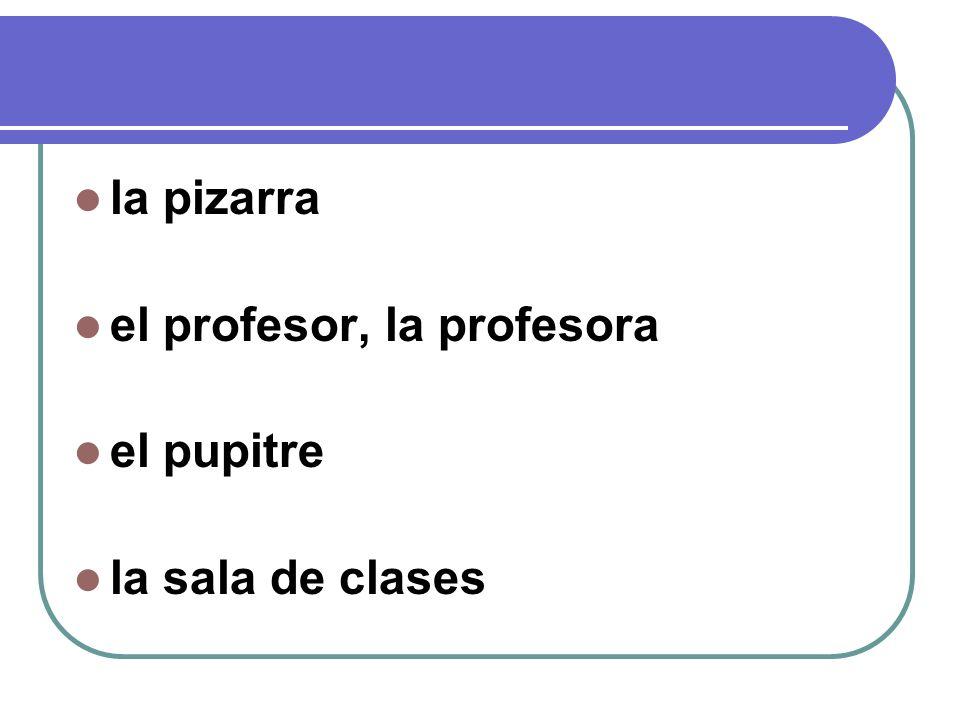 la pizarra el profesor, la profesora el pupitre la sala de clases