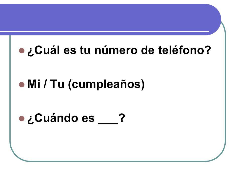 ¿Cuál es tu número de teléfono? Mi / Tu (cumpleaños) ¿Cuándo es ___?