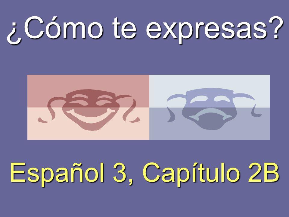 ¿Cómo te expresas? Español 3, Capítulo 2B