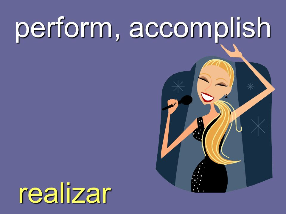 perform, accomplish realizar