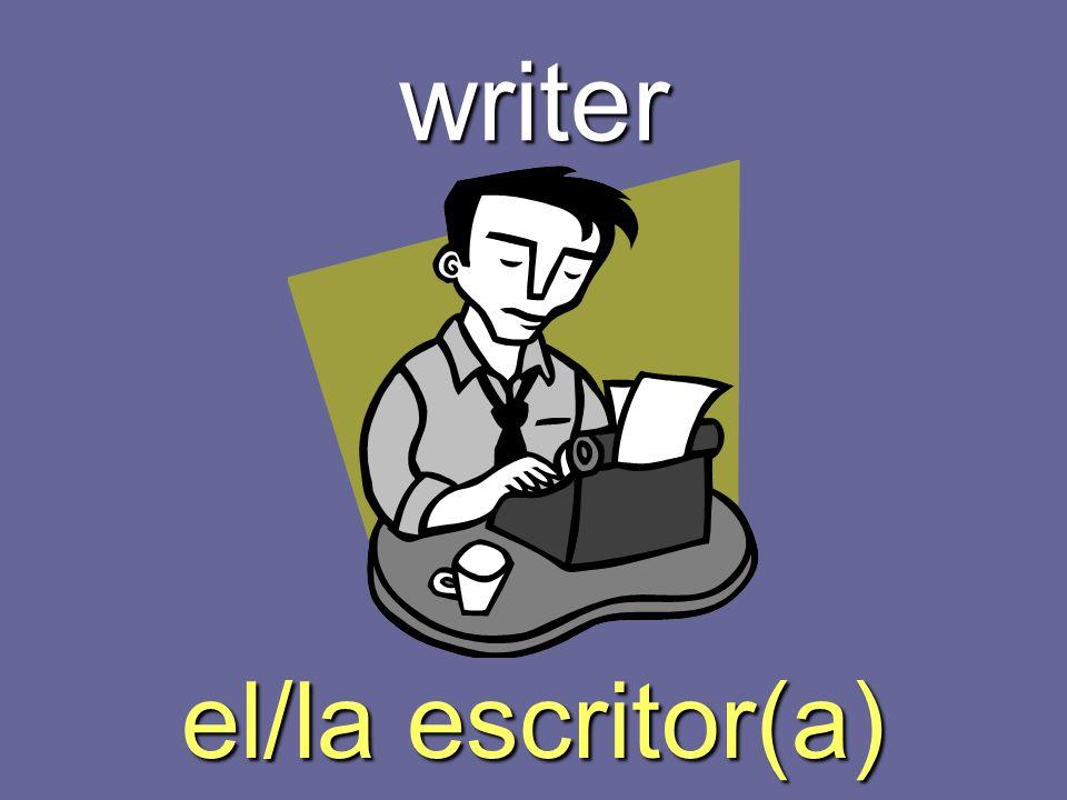 writer el/la escritor(a)