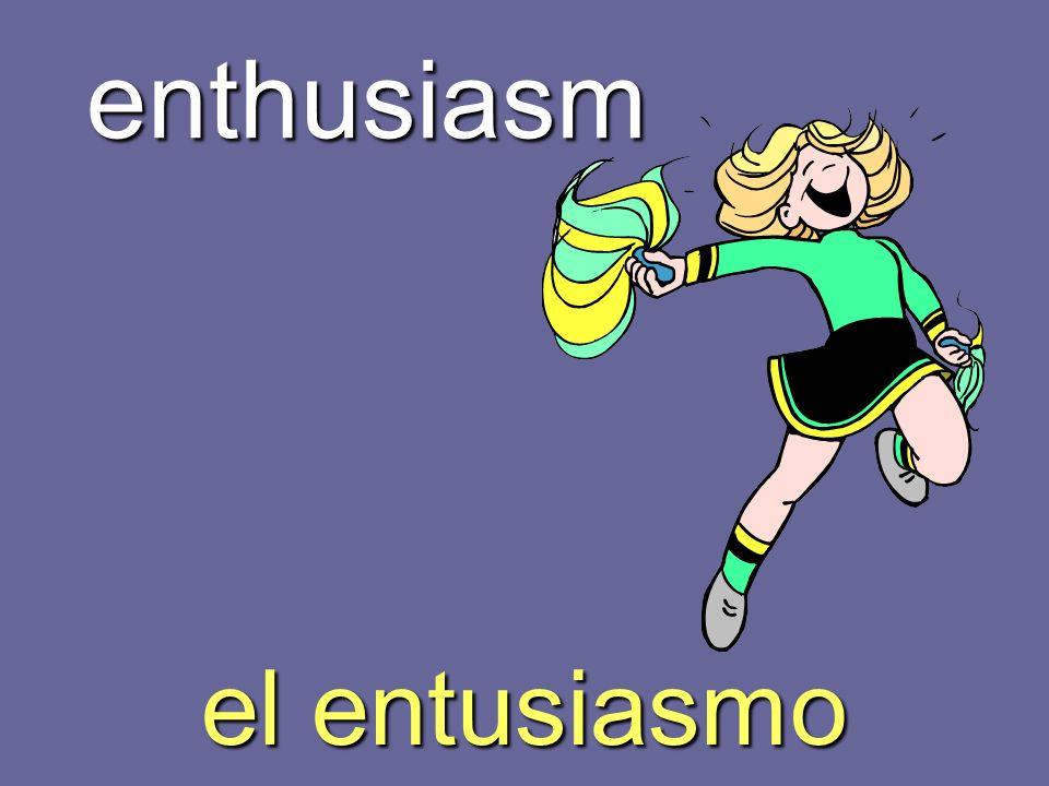 enthusiasm el entusiasmo