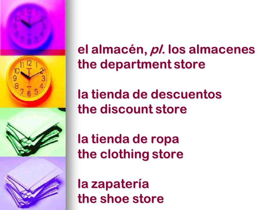 el almacén, pl. los almacenes the department store la tienda de descuentos the discount store la tienda de ropa the clothing store la zapatería the sh