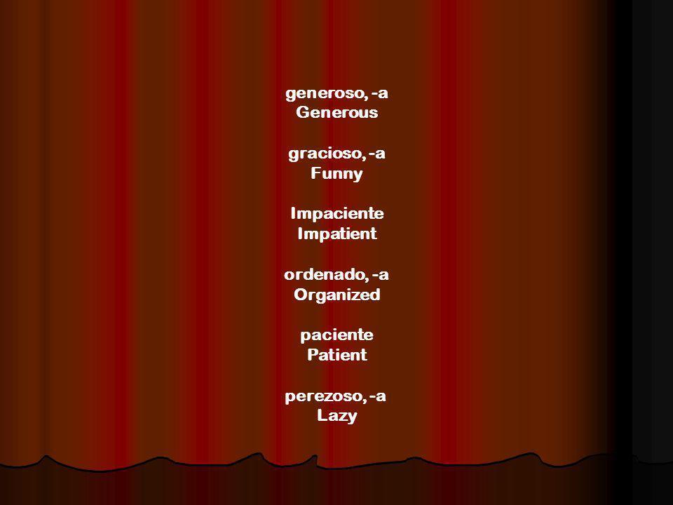 generoso, -a Generous gracioso, -a Funny Impaciente Impatient ordenado, -a Organized paciente Patient perezoso, -a Lazy